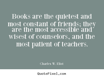 Quotes about friendship - Books are the quietest and most constant..