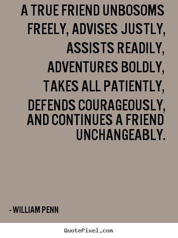 William Penn image quotes - A true friend unbosoms freely, advises justly,.. - Friendship quotes