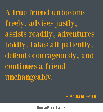 William Penn picture quotes - A true friend unbosoms freely, advises justly, assists.. - Friendship quotes