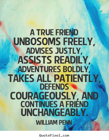 Quote about friendship - A true friend unbosoms freely, advises justly, assists..