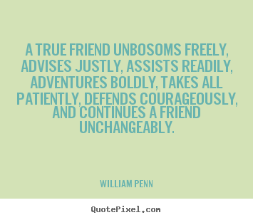 Quotes about friendship - A true friend unbosoms freely, advises justly, assists readily,..
