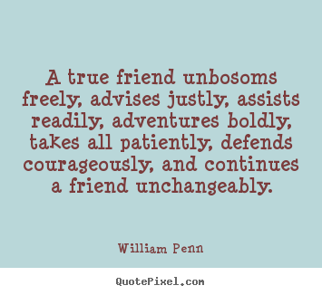 Friendship quotes - A true friend unbosoms freely, advises justly,..