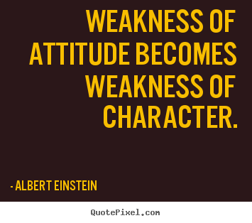 Albert Einstein picture quotes - Weakness of attitude becomes weakness of character. - Inspirational quotes