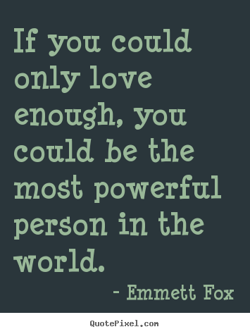 Quotes about inspirational - If you could only love enough, you could be the most powerful person..
