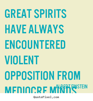 Quote about inspirational - Great spirits have always encountered violent..