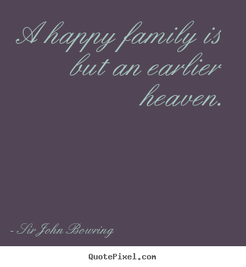 Sayings about inspirational - A happy family is but an earlier heaven.