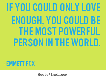 Quotes about inspirational - If you could only love enough, you could be the..