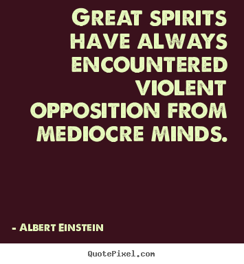 Albert Einstein poster quotes - Great spirits have always encountered violent opposition.. - Inspirational quote