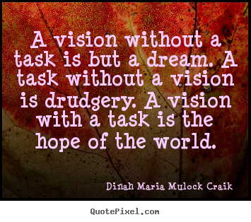 Sayings about inspirational - A vision without a task is but a dream. a task without a vision is..