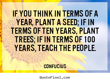 Design picture quotes about inspirational - If you think in terms of a year, plant a seed; if in terms..