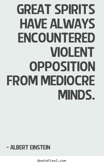 Albert Einstein photo quotes - Great spirits have always encountered violent opposition from mediocre.. - Inspirational quotes