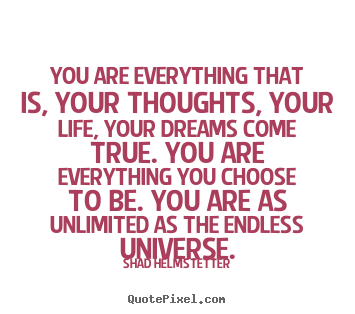 Make personalized image quote about inspirational - You are everything that is, your thoughts,..