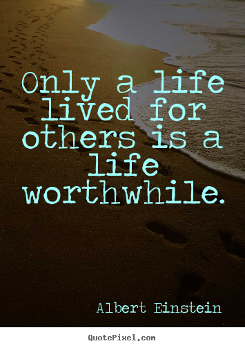 Design custom picture quotes about life - Only a life lived for others is a life worthwhile.