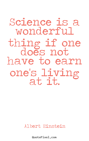 Quote about life - Science is a wonderful thing if one does not have..