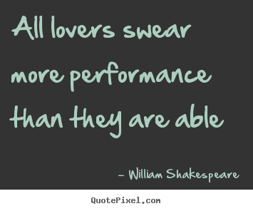Quotes about love - All lovers swear more performance than they are..