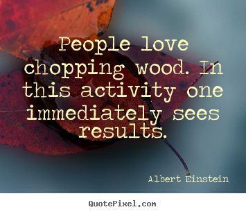 Design your own picture quote about love - People love chopping wood. in this activity..