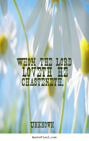 Love quotes - Whom the lord loveth he chasteneth.