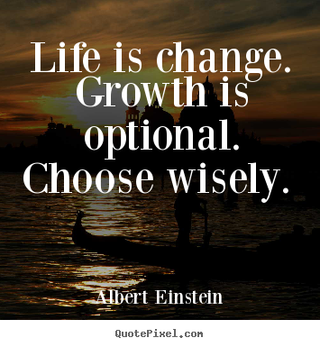 Life is change. growth is optional. choose.. Albert Einstein famous motivational quotes