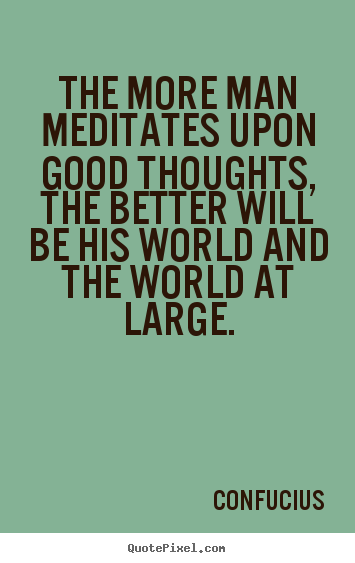 Quotes about motivational - The more man meditates upon good thoughts, the..