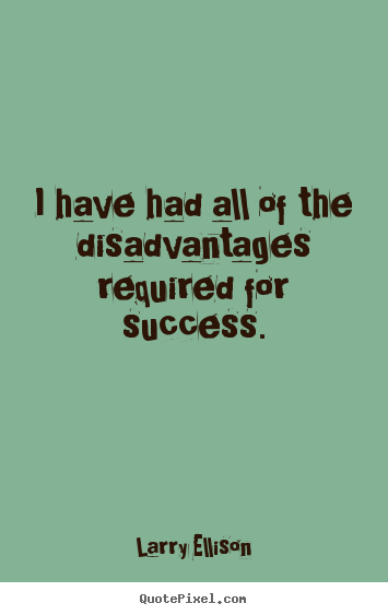 Quotes about motivational - I have had all of the disadvantages required..