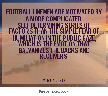 How to design poster quotes about motivational - Football linemen are motivated by a more complicated, self-determining..