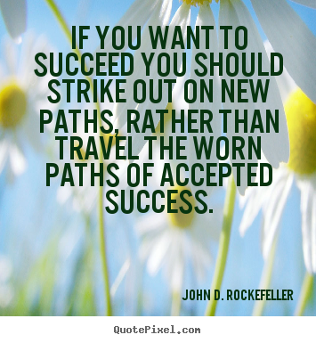 John D. Rockefeller photo quotes - If you want to succeed you should strike out on new paths,.. - Motivational sayings