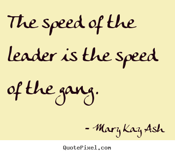 Make picture quote about motivational - The speed of the leader is the speed of the gang.