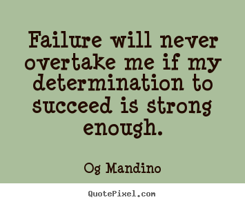 Og Mandino picture quotes - Failure will never overtake me if my determination.. - Motivational quote