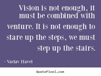 Quotes about motivational - Vision is not enough, it must be combined with..