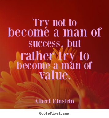 Customize picture quotes about success - Try not to become a man of success, but rather try..