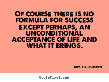 Of course there is no formula for success except.. Artur Rubinstein greatest success quotes