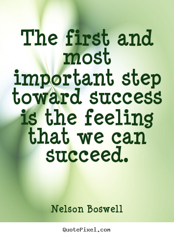 Success quote - The first and most important step toward..
