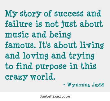 My story of success and failure is not just.. Wynonna Judd best success quotes