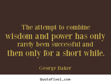 Success quotes - The attempt to combine wisdom and power has only rarely been..