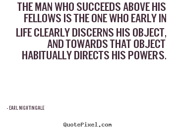 Quotes about success - The man who succeeds above his fellows is the one who early..