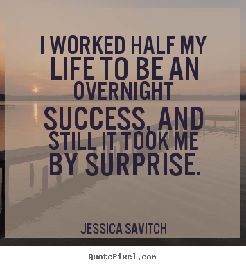 Diy photo sayings about success - I worked half my life to be an overnight success, and..