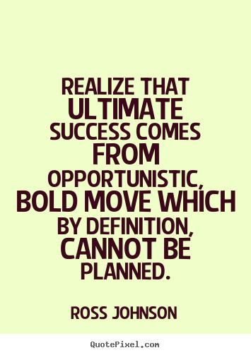 Diy picture quotes about success - Realize that ultimate success comes from opportunistic, bold..