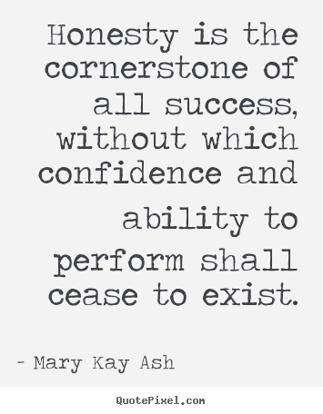 Mary Kay Ash picture quote - Honesty is the cornerstone of all success, without.. - Success quote