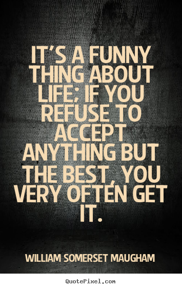 Quotes about success - It's a funny thing about life; if you refuse to accept anything but the..