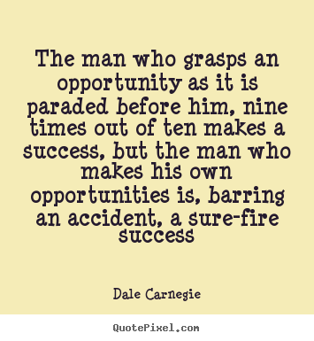 Dale Carnegie picture quotes - The man who grasps an opportunity as it is.. - Success quotes
