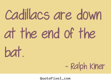 Customize poster quotes about success - Cadillacs are down at the end of the bat.