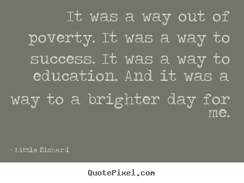 Design custom picture quotes about success - It was a way out of poverty. it was a way to success. it was a..