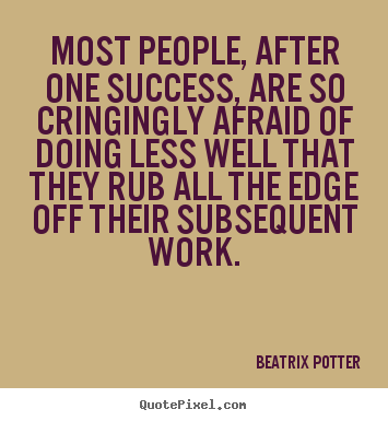 Success quote - Most people, after one success, are so cringingly afraid of..