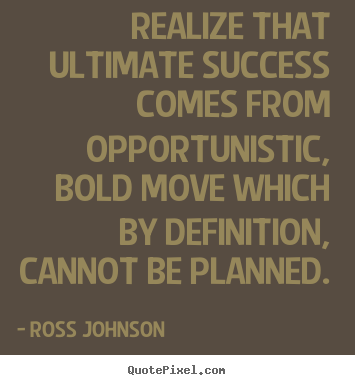 Create picture quotes about success - Realize that ultimate success comes from opportunistic,..
