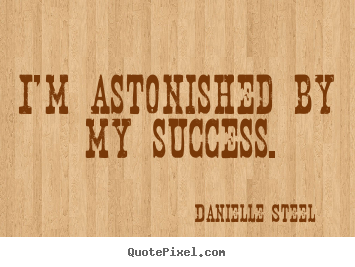 Design custom picture quotes about success - I'm astonished by my success.