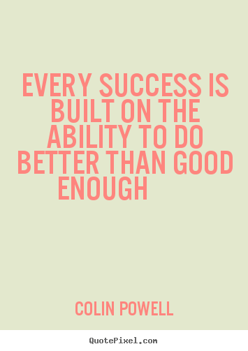 Colin Powell picture quotes - Every success is built on the ability to do better.. - Success quote
