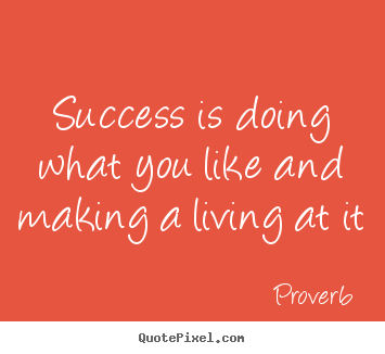 Quote about success - Success is doing what you like and making a living at it