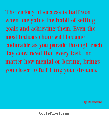 Og Mandino picture quotes - The victory of success is half won when one gains the habit of.. - Success sayings