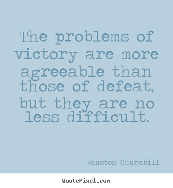 Winston Churchill picture quotes - The problems of victory are more agreeable.. - Success quotes